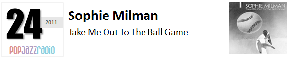 Pop Jazz Radio Charts top 24 (Best of 2011) Sophie Milman - Take Me Out To The Ball Game